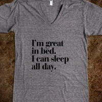 I'm great in bed. I can sleep all day. - Awesome fun #$!!*&