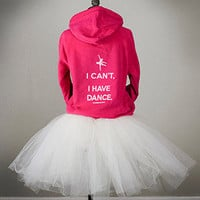 I CAN&#x27;T I HAVE DANCE  Hoodie by CovetDanceClothing on Etsy