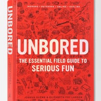 Urban Outfitters - Unbored: The Essential Field Guide to Serious Fun by Elizabeth Foy Larsen, Joshua Glenn, Tony Leone