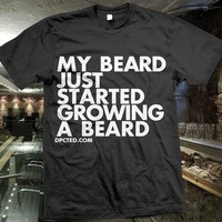 Product - My Beard Just Started Growing A Beard by Dpcted Apparel · Storenvy