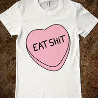 Eat Sh*t Valentine Heart - happy hearts