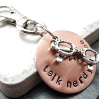 Talk Nerdy to Me Hand Stamped Zipper Pull or Key Chain, glasses, get your geek on, Split Ring avail Just Ask