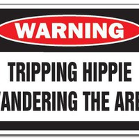 TRIPPING HIPPIE WANDERING -Warning Sign- drugs funny