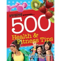 Seventeen 500 Health & Fitness Tips: Eat Right, Work Out Smart, and Look Great! (Seventeen Magazine) [Paperback]