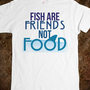 Fish are Friends not Food