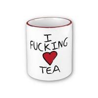 I fucking love tea mug 