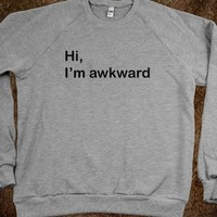Hi, I&#x27;m awkward  - Quotes and Sayings