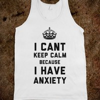 I Cant Keep Calm Because I Have Anxiety - That Kills Me