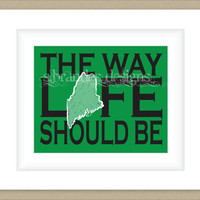 8x10 Maine Print, The Way Life Should be Typography Art Custom Color Map Art