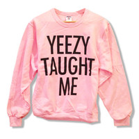 Yeezy Taught Me - Kanye West Sweatshirt Kim Kardashian Jumper Crewneck Pull Over 002 562CLP