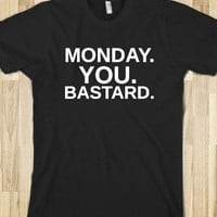 MONDAY YOU BASTARD - glamfoxx.com