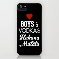 Boys, Vodka and Hakuna Matata iPhone Case by RexLambo | Society6
