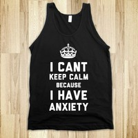 I Can't Keep Calm Because I Have Anxiety (Dark) - That Kills Me