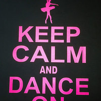 "WOMEN'S LADIES T-SHIRT Neon Pink ""KEEP CALM AND DANCE ON"" BALLERINA XS-XL 2X 3X"