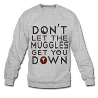 Don't Let the Muggles get you Down- Unisex Harry Potter crewneck Sweatshirt