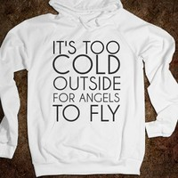 It&#x27;s Too Cold Outside For Angels to Fly Hoodie