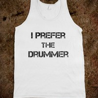 'I Prefer the Drummer' Tank - peace, love, rubber gloves.