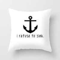 I Refuse To Sink Anchor Throw Pillow by Ian Layne | Society6