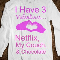 I Have 3 Valentines...Netflix, My Couch, and Chocolate - Classy yet Sassy
