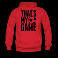 soccer - that&#x27;s my game Hoodie | Spreadshirt | ID: 9637484