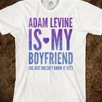 Adam Levine Is My Boyfriend (tee)