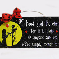 Nightmare Before Christmas sign. Now and Forever we were ment to be.