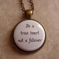 Ed Sheeran Musical Quote Be A True Heart Not A Follower Necklace