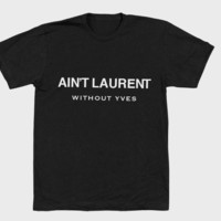 PreOrder: Ain't Laurent Without Yves T-Shirt