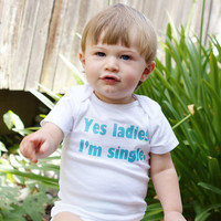 Yes Ladies, I'm Single - Funny Boy Onesuit - Toddler Tee also available - Your Color Choice