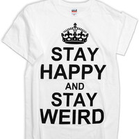Keep Calm and Stay Happy  Stay Happy Stay Weird