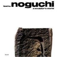 Isamu Noguchi: A Sculptor&#x27;s World (Hardcover)