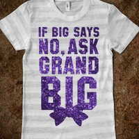If Big Says No Ask Grand Big (Sparkle) - Sorority Sisters