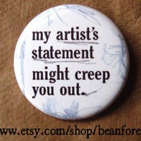 Artist's Statement Pinback Button or Magnet