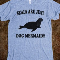 Seals Are Just Dog Mermaids (Vintage Shirt) - Fun, Funny, & Popular
