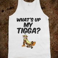 What&#x27;s up my tigga?
