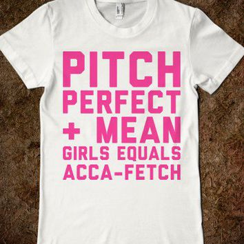 Pitch Perfect, Mean Girls, Acca Fetch - Text First