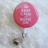Keep Calm and Nurse On - Belt Slide Clip or Swivel Spring Clip - Nurse Badge Holder - Nurse Badge Reel - Retractable Badge Reel