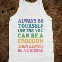 Always Be Yourself Unless You Can Be A Unicorn - Totally Awesome Text Tees