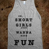 OH, SHORT GIRLS JUST WANNA HAVE FUN