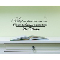 All of our dreams can come true if we have the courage to pursue them. Walt Disney. Vinyl wall art Inspirational quotes and saying home decor decal sticker
