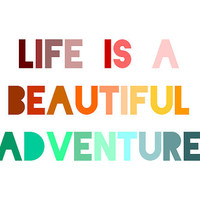 Life Is A Beautiful Adventure Print