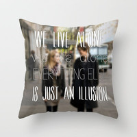 We live alone, we die alone. Throw Pillow by Fangirling