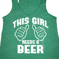 This Girl Needs a Beer Eco Green Womens Tank Top racerback Alternative Apparel Irish St. Patrick's day
