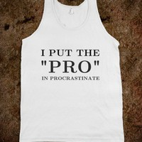 I Put the Pro in procrastinate tank