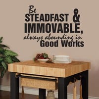 Be Steadfast and Immovable Always Abounding in by decorexpressions
