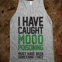 I Have Caught Mood Poisoning - Totally Awesome Text Tees