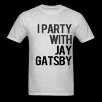 i_party_with_jay_gatsby_shirt T-Shirt | Spreadshirt | ID: 11762039