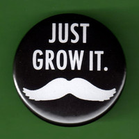Moustache pinback Just Grow it Stache Button by theartfulbadger