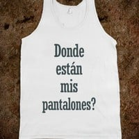 Donde Estan Mis Pantalones - White Girl Apparel