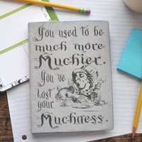 You used to be so much muchier. You've Lost your Muchness - The Mad Hatter - Alice in Wonderland Inspired Journal,  Blank Book, Journal
